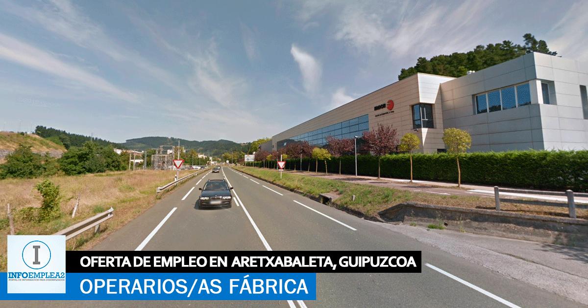 Se necesita Operarios/as para Fábrica Industrial en Aretxabaleta, Guipúzcoa