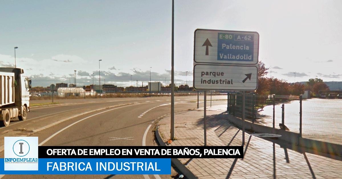 Se necesita Personal para Fábrica en Venta de Baños, Palencia