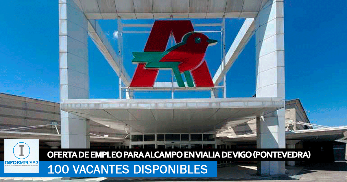 Se Necesitan 100 Trabajadores en Vigo (Pontevedra) Nueva Apertura de Alcampo en Vialia