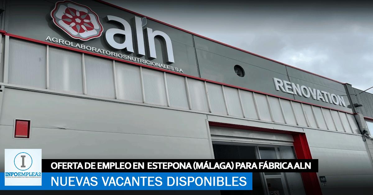 Se Necesita Personal en Estepona (Málaga) para la Fábrica de ALN